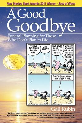 A Good Goodbye: Funeral Planning for Those Who Don't Plan to Die, Rubin, Gail