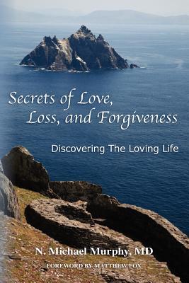 Secrets of Love, Loss, and Forgiveness, Murphy MD, N. Michael