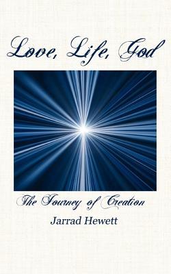 Love, Life, God: The Journey of Creation, Hewett, Jarrad