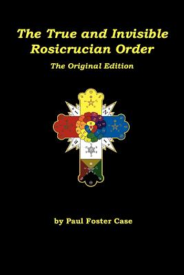 Image for The True and Invisible Rosicrucian Order: The Original Edition