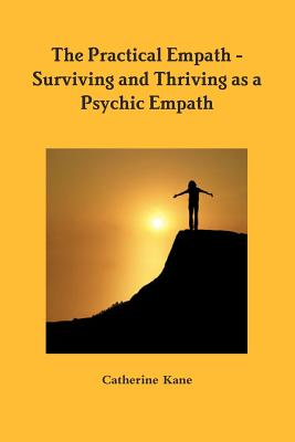 The Practical Empath - Surviving and Thriving as a Psychic Empath, Kane, Catherine