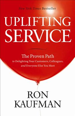 Image for Uplifting Service: The Proven Path to Delighting Your Customers, Colleagues, and Everyone Else You Meet