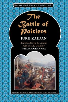 Image for BATTLE OF POITIERS, THE : CHARLES MARTEL AND 'ABD AL- RAHMAN ( NOVELS OF ISLAMIC HISTORY IN TRANSLATI