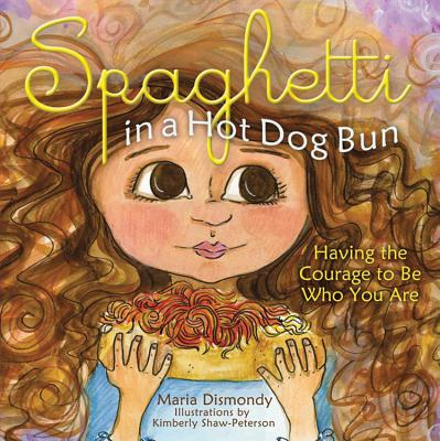 Image for Spaghetti in a Hot Dog Bun: Having the Courage to Be Who You Are