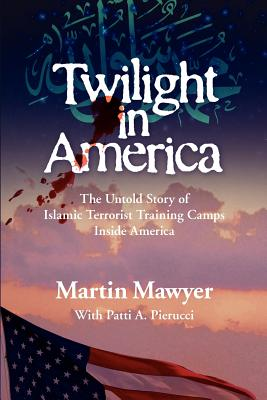 Image for Twilight in America: The Untold Story of Islamic Terrorist Training Camps Inside America