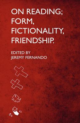 On Reading: Form, Fictionality, Friendship