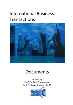 International Business Transactions - Documents: Key Conventions, Agreements, Model Laws, and Rules for International Sales, Documentary Credit, Shipping, Insurance, and Dispute Settlement, Emmert, Prof Frank; Einhorn, Prof Talia