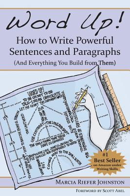 Word Up! How to Write Powerful Sentences and Paragraphs (And Everything You Build from Them), Riefer Johnston, Marcia