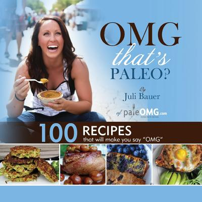 "Image for OMG THAT'S PALEO? 100 RECIPES THAT WILL MAKE YOU SAY ""OMG"""