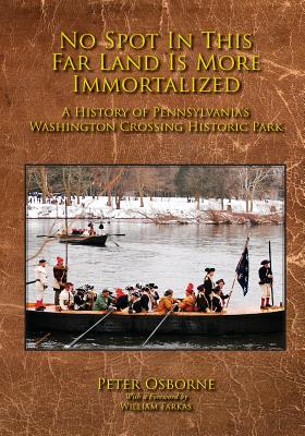 Image for No Spot in This Far Land Is More Immortalized: A History of Pennsylvania's Washington Crossing Historic Park