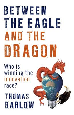 Between the Eagle and the Dragon: Who is Winning the Innovation Race?, Barlow, Thomas