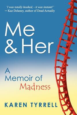 Me and Her: A Memoir of Madness, Karen Tyrrell