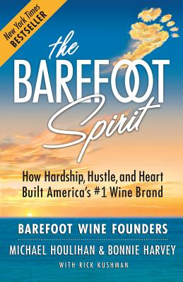 Image for The Barefoot Spirit  How Hardship, Hustle, and Heart Built America's #1 Wine Brand