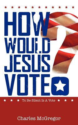 How Would Jesus Vote?, McGregor, Charles