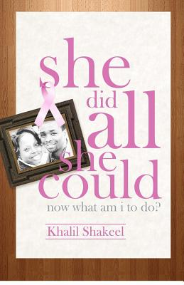 She Did All She Could: Now What Am I to Do? (Volume 1), Shakeel, Khalil