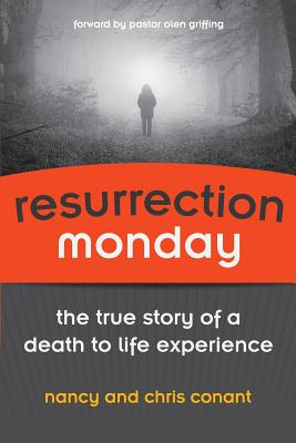 Image for Resurrection Monday: The True Story of a Death to Life Experience (Conant Life) (Volume 2)