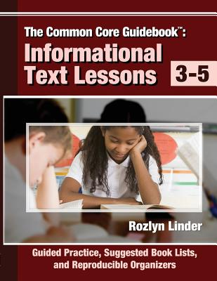 Image for The Common Core Guidebook: Informational Text Lessons, Guided Practice, Suggested Book Lists, and Reproducible Organizers, Grades 3-5