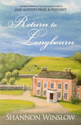 Return To Longbourn: The Next Chapter in the Continuing Story of Jane Austen's Pride and Prejudice, Winslow, Shannon