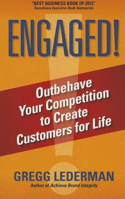 Image for ENGAGED!: Outbehave Your Competition to Create Customers for Life