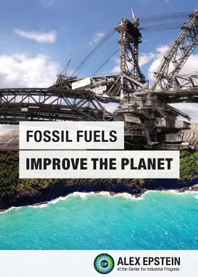 Fossil Fuels Improve the Planet, Epstein, Alex J.