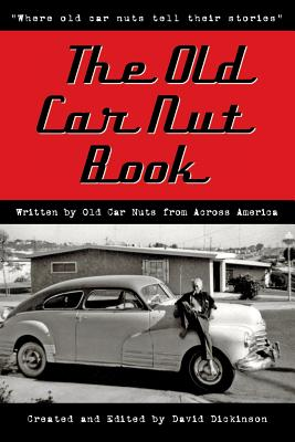 The Old Car Nut Book: 'Where old car nuts tell their stories' (Volume 1), David Dickinson