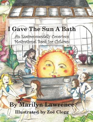 "Image for ""I Gave The Sun A Bath"": An Environmentally Conscious Motivational Book For Children"