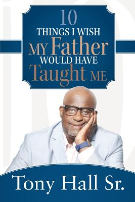 10 Things I Wish My Father Would Have Taught Me, Hall Sr., Tony