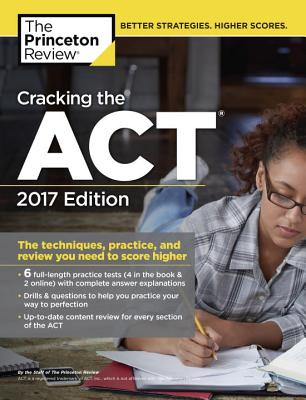 Image for Cracking the ACT with 6 Practice Tests, 2017 Edition: The Techniques, Practice, and Review You Need to Score Higher (College Test Preparation)