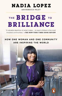 The Bridge to Brilliance: How One Woman and One Community Are Inspiring the World, Lopez, Nadia; Paley, Rebecca