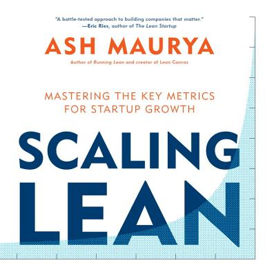 Image for Scaling Lean: Mastering the Key Metrics for Startup Growth