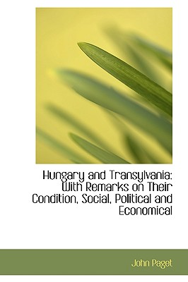 Hungary and Transylvania: With Remarks on Their Condition, Social, Political and Economical, Paget, John