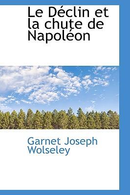 Le D�clin et la chute de Napol�on (French Edition), Wolseley, Garnet Joseph
