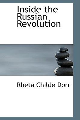 Inside the Russian Revolution, Dorr, Rheta Childe