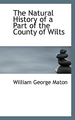 The Natural History of a Part of the County of Wilts, Maton, William George