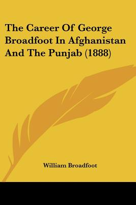 The Career Of George Broadfoot In Afghanistan And The Punjab (1888)