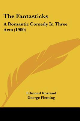 The Fantasticks: A Romantic Comedy In Three Acts (1900), Edmond Rostand (Author), George Fleming (Translator)