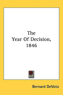 The Year Of Decision, 1846, DeVoto, Bernard