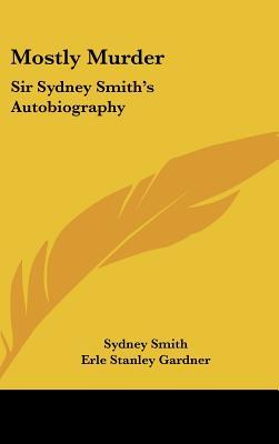 Mostly Murder: Sir Sydney Smith's Autobiography, Smith, Sydney