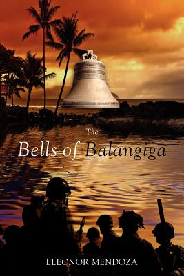 The Bells Of Balangiga, Mendoza, Eleonor