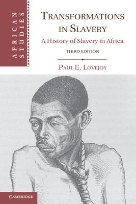 Transformations in Slavery: A History of Slavery in Africa (African Studies), Lovejoy, Paul E.