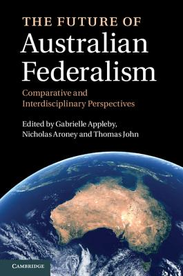 Image for The Future of Australian Federalism : Comparative and Interdisciplinary Perspectives