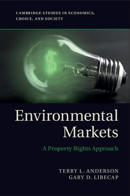 Image for Environmental Markets: A Property Rights Approach (Cambridge Studies in Economics, Choice, and Society)