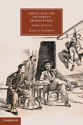 Image for China and the Victorian Imagination: Empires Entwined (Cambridge Studies in Nineteenth-Century Literature and Culture)