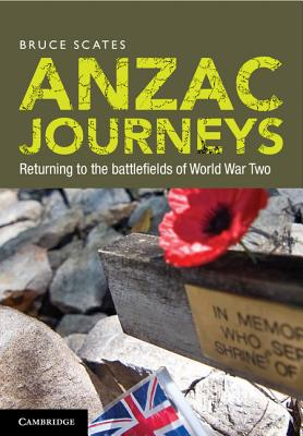 Anzac Journeys: Returning to the Battlefields of World War Two, Scates, Bruce