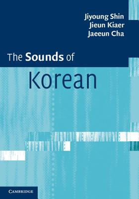 The Sounds of Korean, Shin, Professor Jiyoung; Kiaer, Dr Jieun; Cha, Professor Jaeeun