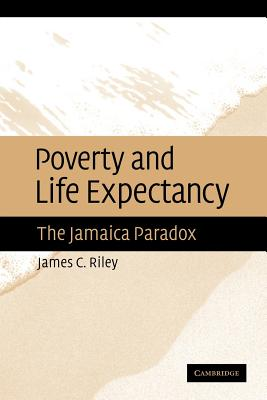 Poverty and Life Expectancy: The Jamaica Paradox, Riley, James C.