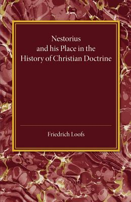 Nestorius and his Place in the History of Christian Doctrine, Friedrich Loofs