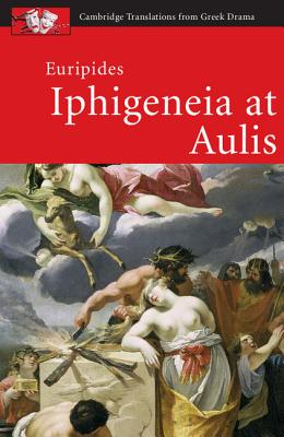 Euripides: Iphigeneia at Aulis (Cambridge Translations from Greek Drama), Eckhardt, Holly; Harrison, John