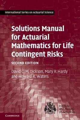 Image for Solutions Manual for Actuarial Mathematics for Life Contingent Risks (International Series on Actuarial Science)