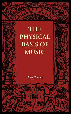 The Physical Basis of Music, Wood, Alex